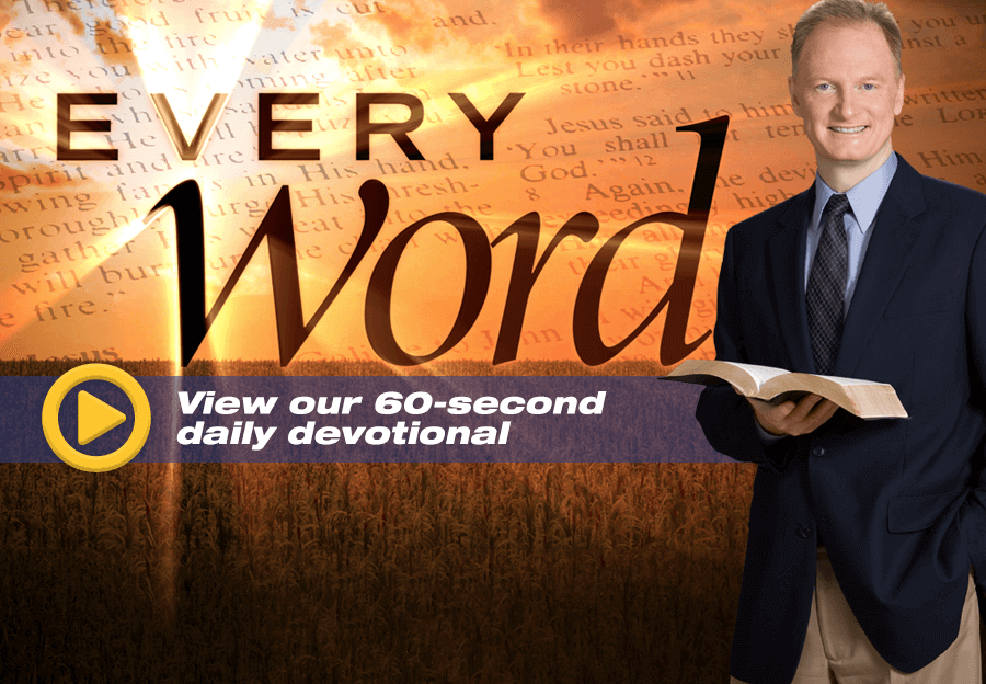 View our 60-second daily devotional, Every Word