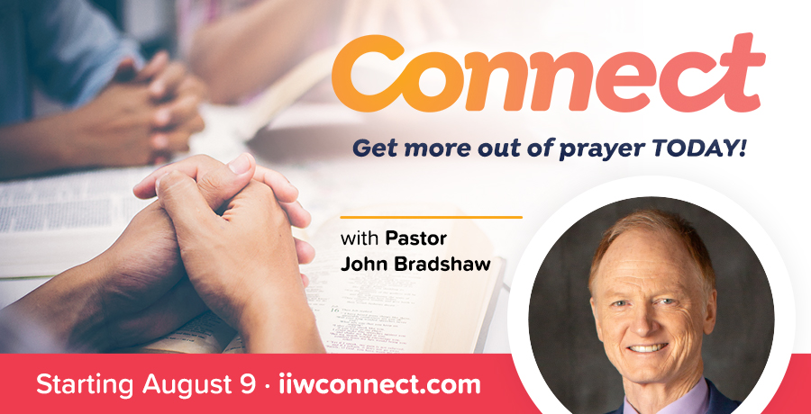Connect: Get more out of prayer TODAY! with Pastor John Bradshaw